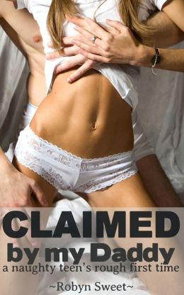 Claimed by my Daddy: A Naughty Teen's Rough First Time (Taboo Rough Breeding)