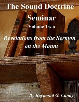 The Sound Doctrine Seminar Volume Two: Revelations from the Sermon on the Mount
