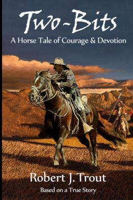Two-Bits: A Horse Tale of Courage & Devotion