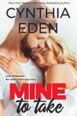 Book Cover Image. Title: Mine To Take, Author: Cynthia Eden