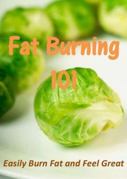Fat Burning 101: Easily Burn Fat and Feel Great