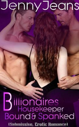 Billionaires Housekeeper Bound & Spanked Part Three (Submissive, Erotica Romance)
