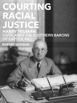 Courting Racial Justice - Harry Truman Outflanks the Southern Barons of Capitol Hill