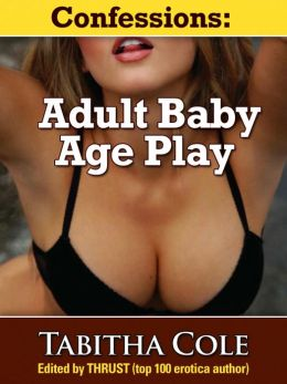 Confessions: Adult Baby Age Play (ABDL Lactation Erotica)