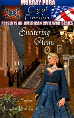 Murray Pura's American Civil War Series - Cry of Freedom - Volume 7 - Sheltering Arms