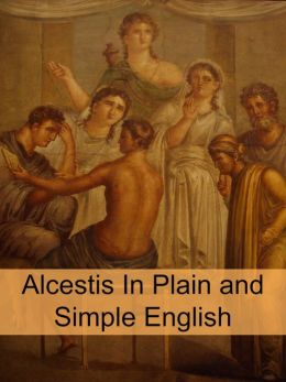 Alcestis In Plain and Simple English (Translated)