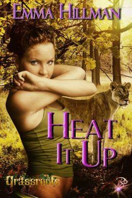 Heat it Up (Grassroots Series, Book Five) by Emma Hillman