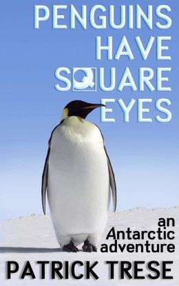 PENGUINS HAVE SQUARE EYES: An Antarctic Adventure