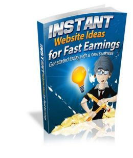 Instant Website Ideas for Fast Earnings: Get Started With A New Business Today! (Brand New) AAA+++