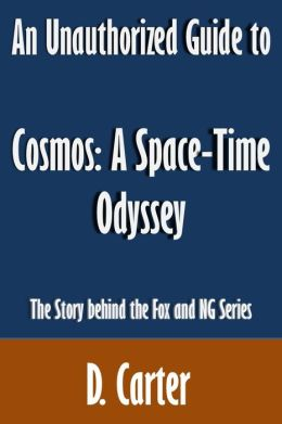 An Unauthorized Guide to Cosmos: A Space-Time Odyssey: The Story behind the Fox and National Geographic Series [Article]