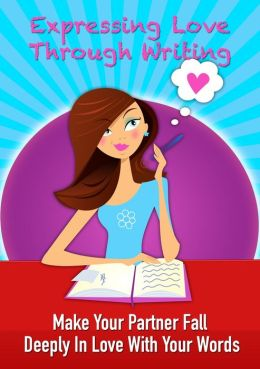 Expressing Love Through Writing: Make Your Partner Deeply In Love With Your Words