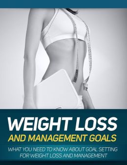 Weight Loss And Management Goals: What You Need To Know About Goal Setting For Weight Loss And Management