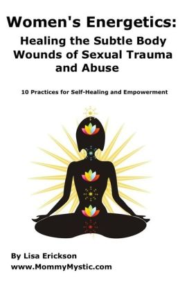 Women's Energetics: Healing the Subtle Body Wounds of Sexual Trauma and Abuse
