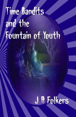 Time Bandits and the Fountain of Youth (4th in the series)