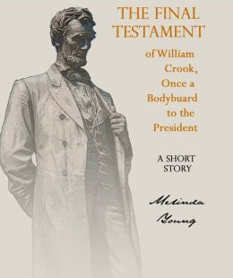 The Final Testament of William Crook, Once a Bodyguard to the President
