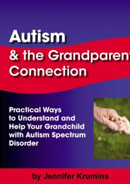 Autism & the Grandparent Connection: Practical Ways to Understand and Help Your Grandchild with Autism Spectrum Disorder