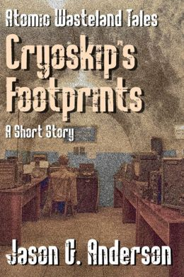 Cryoskip's Footprints (short story - Atomic Wasteland Tales)