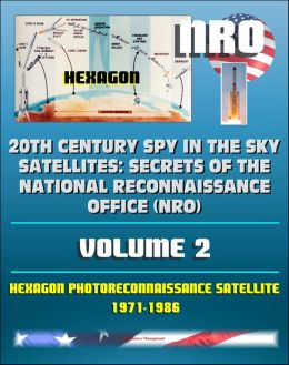 20th Century Spy in the Sky Satellites: Secrets of the National Reconnaissance Office (NRO) Volume 2 - Hexagon Photoreconnaissance Satellite 1971-1986