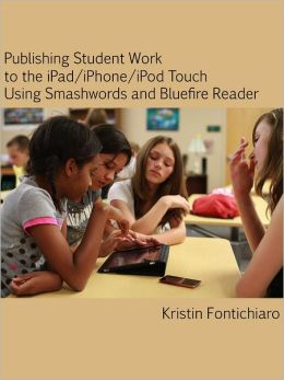 Publishing Student Writing to the iPad/iPhone/iPod Touch Using Smashwords and Bluefire Reader