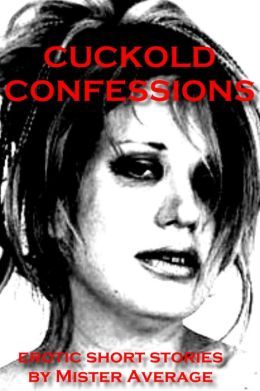 Cuckold Confessions
