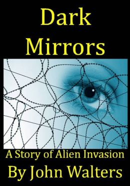 Dark Mirrors: A Story of Alien Invasion