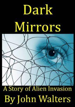 Dark Mirrors: A Story of Alien Invasion