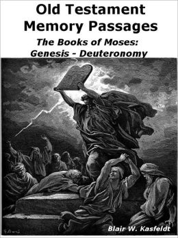 Old Testament Memory Passages: The Books of Moses: Genesis - Deuteronomy