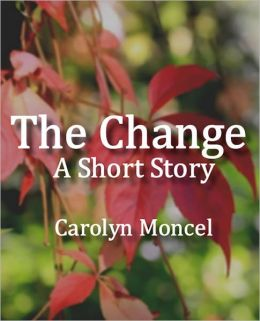 The Change: A Short Story