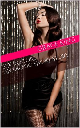 Sex In Store: An Erotic Short Story
