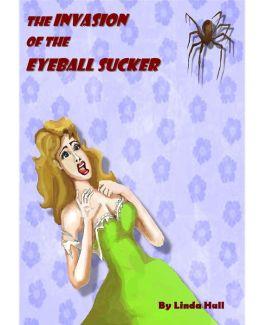 The Invasion of the Eyeball Sucker