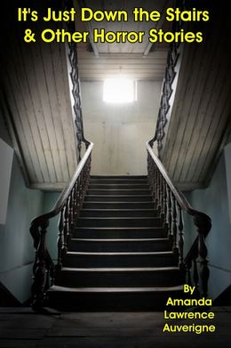 It's Just Down the Stairs & Other Horror Stories