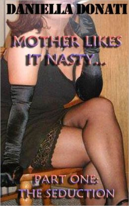 Mother Likes It Nasty Part 1: The Seduction