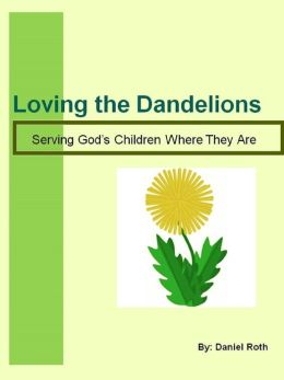 Loving the Dandelions: serving God's children where they are
