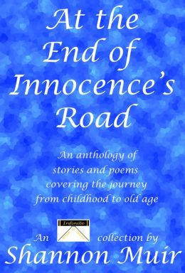 At the End of Innocence's Road: An Anthology of Stories and Poems Covering the Journey from Childhood to Old Age