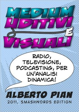 Medium Uditivi e Medium Visuali. Radio, Televisione, Podcasting: per un'Analisi Dinamica