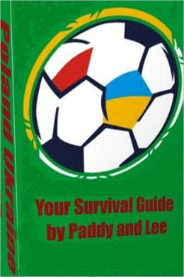 Euro 2012 Survival Guide Poland Ukraine