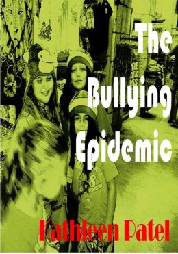 The Bullying Epidemic-the guide to arm you for the fight