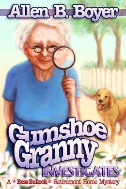 Gumshoe Granny Investigates: A Bess Bullock Retirement Home Mystery