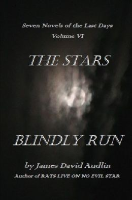 The Seven Last Days: Volume VI: The Stars Blindly Run