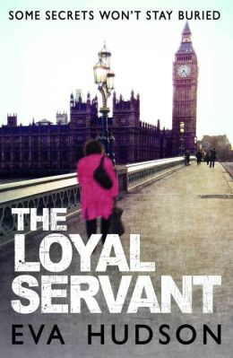 The Loyal Servant: A Very British Political Thriller