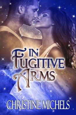 In Fugitive Arms: Futuristic Romance