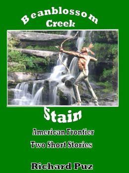 Beanblossom Creek and Stain-The Short Stories from the American Frontier