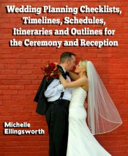 Wedding Planning Checklists, Timelines, Schedules, Itineraries and Outlines for the Ceremony and Reception