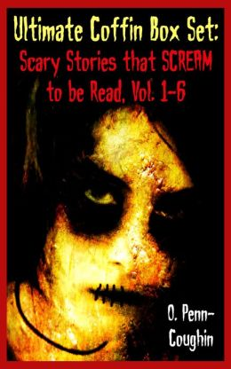 They're Coming For You Ultimate Coffin Box Set, Vol. 1-6: Scary Stories that Scream to be Read