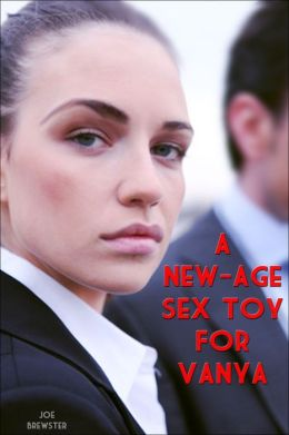 A New-Age Sex Toy For Vanya