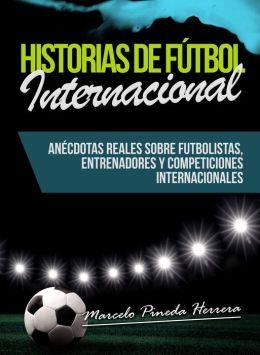 Historias de Fútbol Internacional: Anécdotas Reales sobre futbolistas, entrenadores y competiciones internacionales