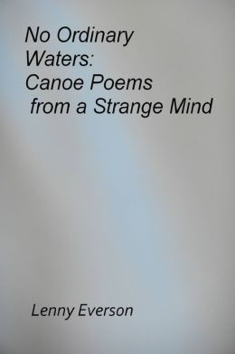 No Ordinary Waters: Canoe Poems from a Strange Mind