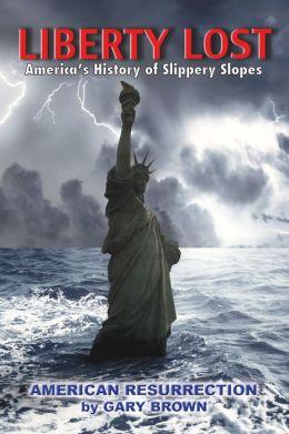 Liberty Lost: America's History of Slippery Slopes