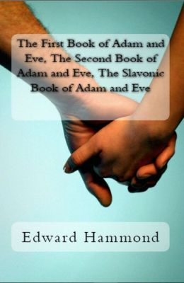 The First Book of Adam and Eve, The Second Book of Adam and Eve, The Slavonic Book of Adam and Eve (Pseudepigrapha / Apocrypha)