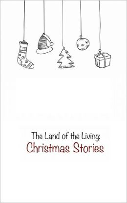 The Land of the Living: Christmas Stories
